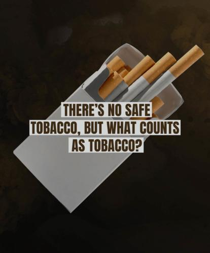 There's no safe tobacco, but what counts as tobacco?