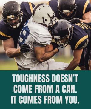 Toughness doesn't come from a can. It comes from you.